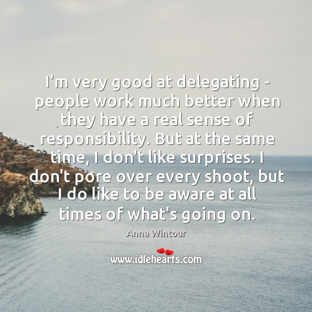 Image, I'm very good at delegating – people work much better when they