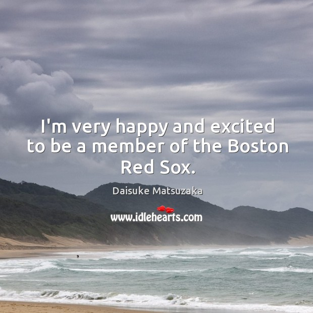 I'm very happy and excited to be a member of the Boston Red Sox. Image