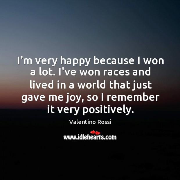 Image, I'm very happy because I won a lot. I've won races and
