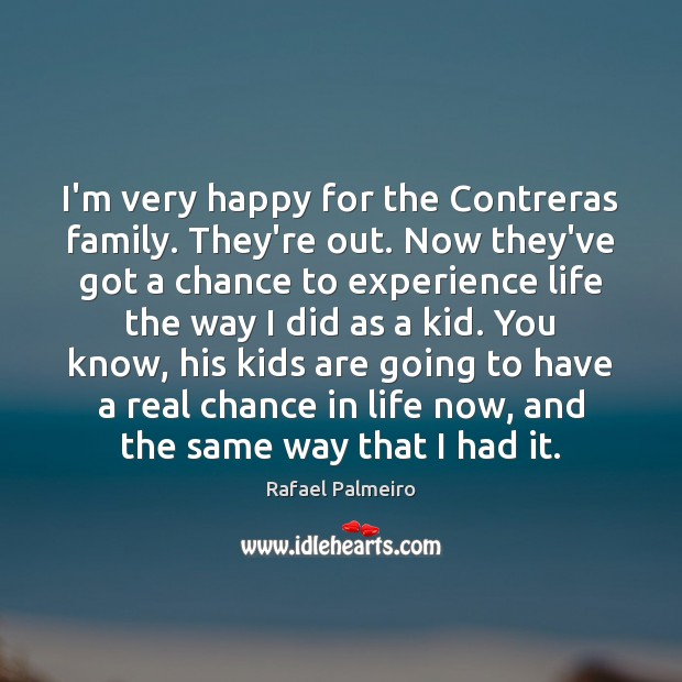 I'm very happy for the Contreras family. They're out. Now they've got Image