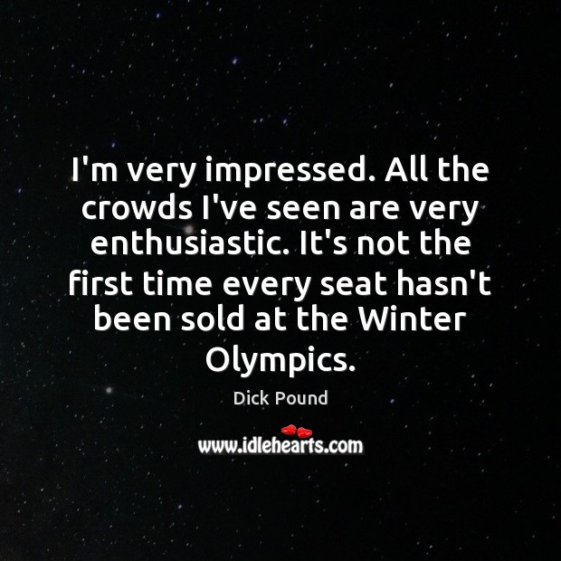 I'm very impressed. All the crowds I've seen are very enthusiastic. It's Winter Quotes Image