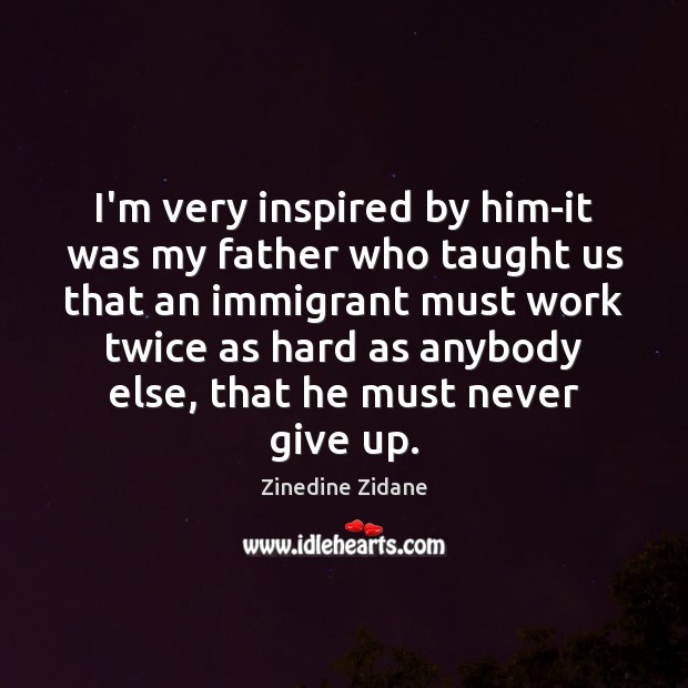 I'm very inspired by him-it was my father who taught us that Image