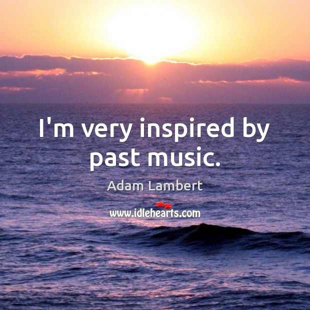 I'm very inspired by past music. Image