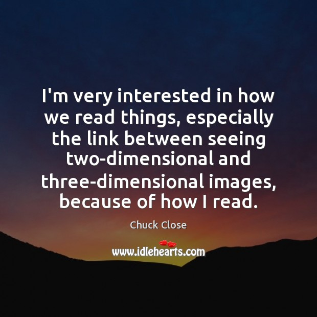 Image, I'm very interested in how we read things, especially the link between