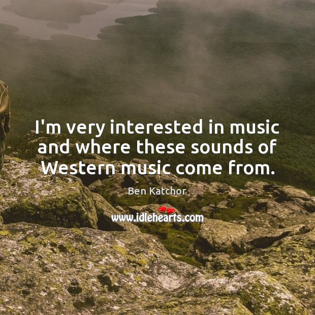 Image, I'm very interested in music and where these sounds of Western music come from.