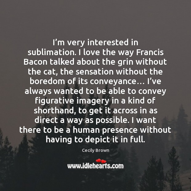 I'm very interested in sublimation. I love the way Francis Bacon Image