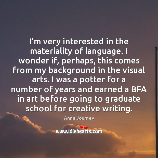 I'm very interested in the materiality of language. I wonder if, perhaps, Image