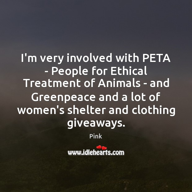 I'm very involved with PETA – People for Ethical Treatment of Animals Pink Picture Quote