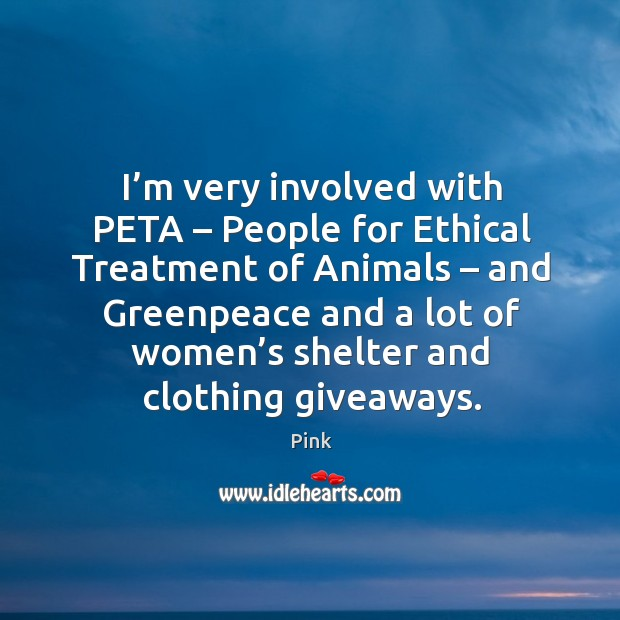 I'm very involved with peta – people for ethical treatment of animals Image
