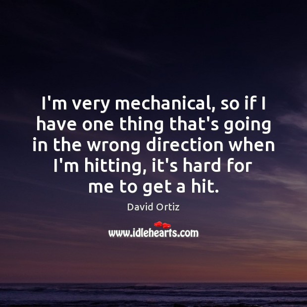I'm very mechanical, so if I have one thing that's going in Image