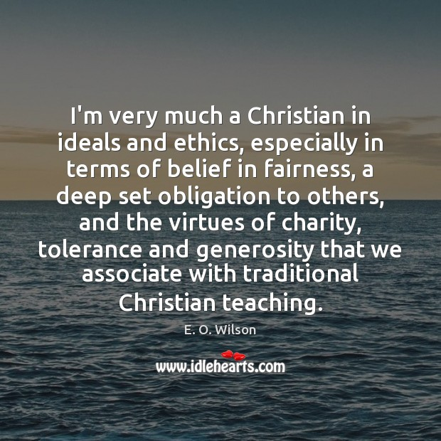 Image, I'm very much a Christian in ideals and ethics, especially in terms