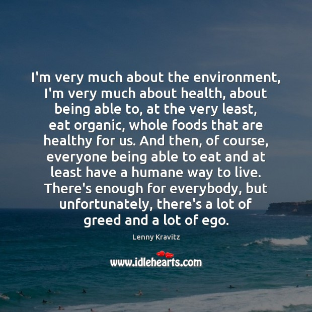 Image, I'm very much about the environment, I'm very much about health, about