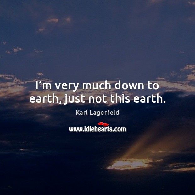 I'm very much down to earth, just not this earth. Image