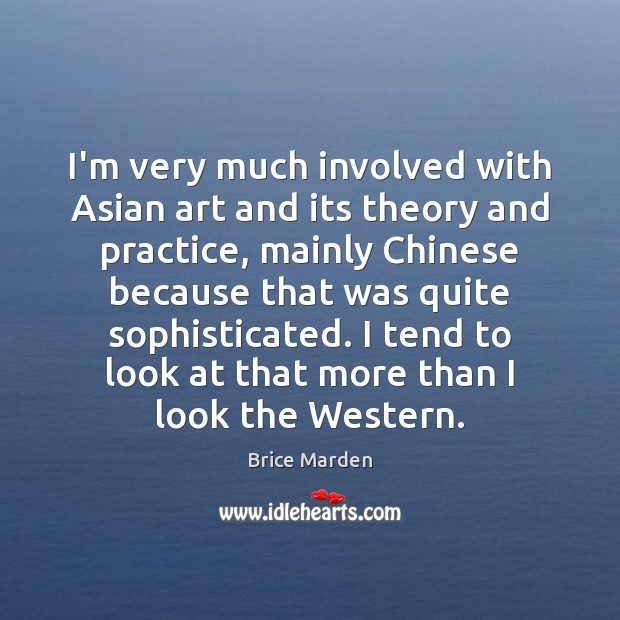 Image, I'm very much involved with Asian art and its theory and practice,