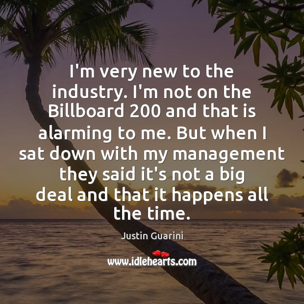 I'm very new to the industry. I'm not on the Billboard 200 and Image