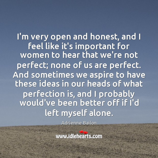 I'm very open and honest, and I feel like it's important for Perfection Quotes Image