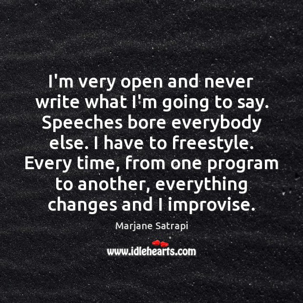 Image, I'm very open and never write what I'm going to say. Speeches