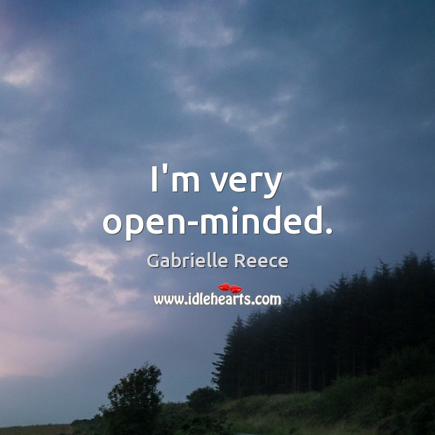 Image, I'm very open-minded.