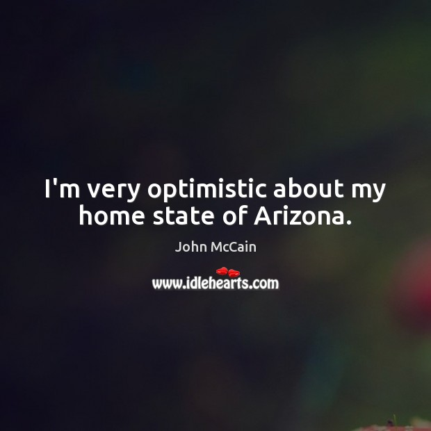 Image, I'm very optimistic about my home state of Arizona.
