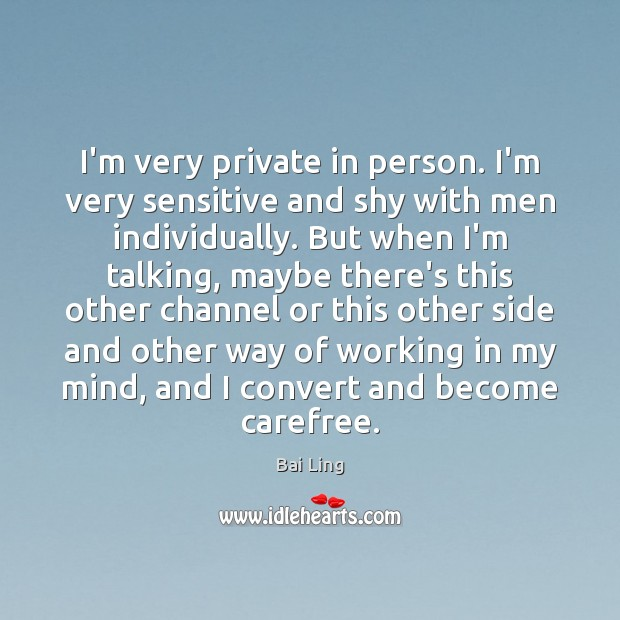 Image, I'm very private in person. I'm very sensitive and shy with men