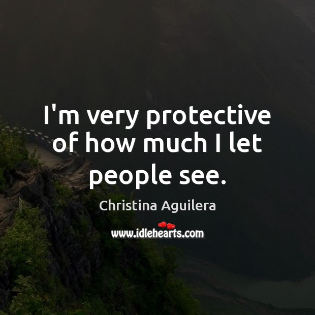 I'm very protective of how much I let people see. Image