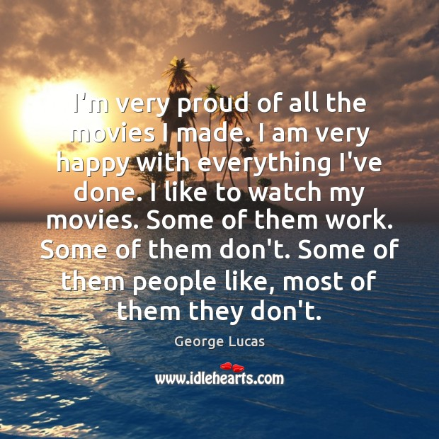I'm very proud of all the movies I made. I am very Image