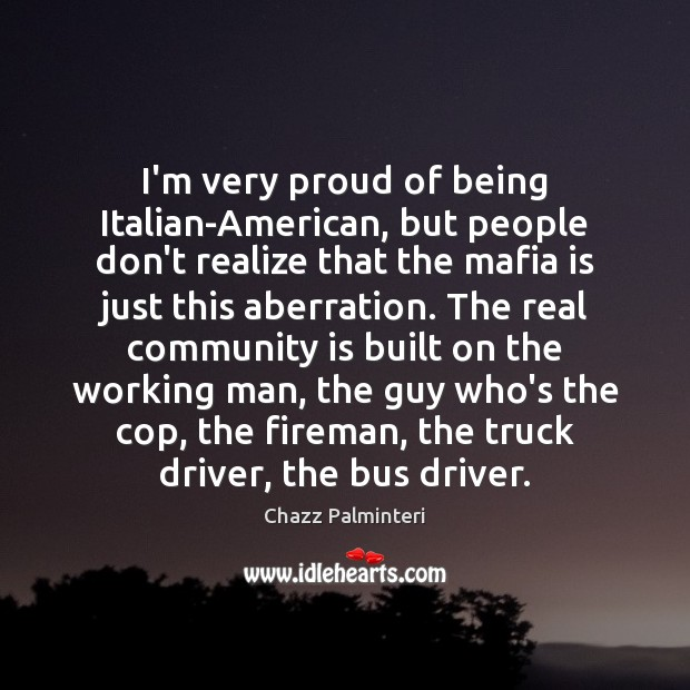 Image, I'm very proud of being Italian-American, but people don't realize that the