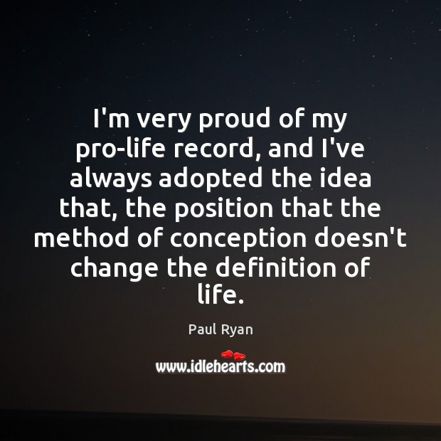 Image, I'm very proud of my pro-life record, and I've always adopted the