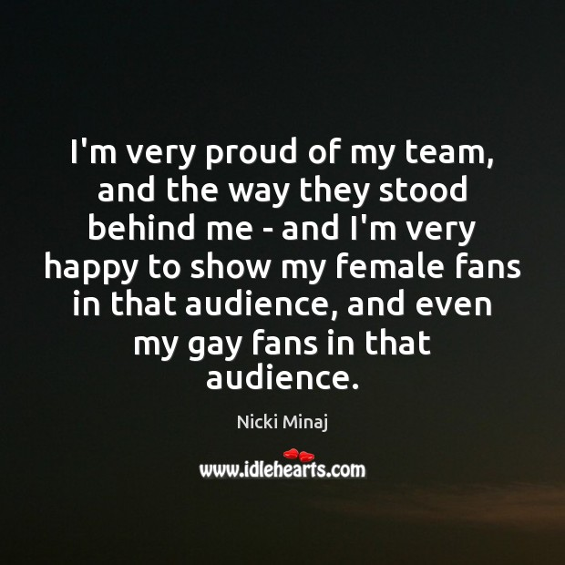 Image, Audience, Behind, Behinds, Even, Fans, Female, Gay, Happy, Me, Proud, Show, Shows, Stood, Team, Very, Very Happy, Way
