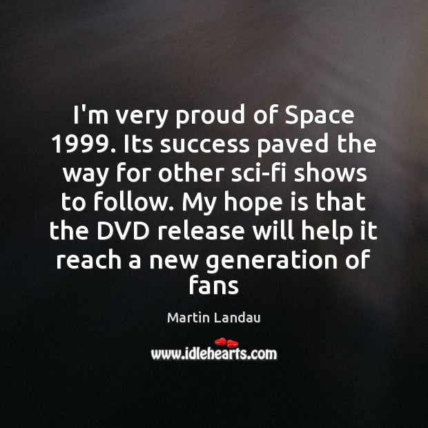 Martin Landau Picture Quote image saying: I'm very proud of Space 1999. Its success paved the way for other