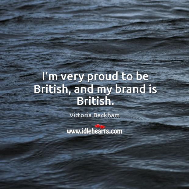 I'm very proud to be british, and my brand is british. Image