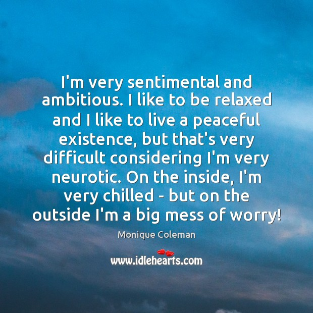 I'm very sentimental and ambitious. I like to be relaxed and I Image