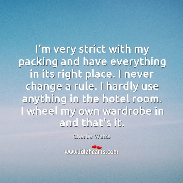 I'm very strict with my packing and have everything in its right place. Image