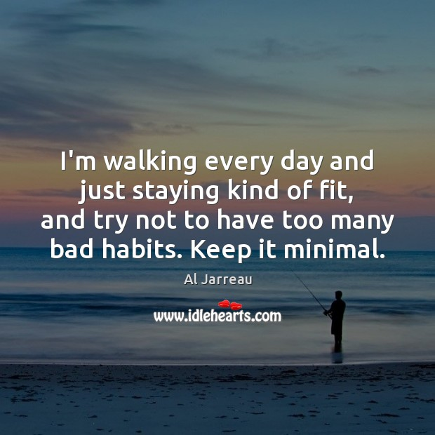 I'm walking every day and just staying kind of fit, and try Image