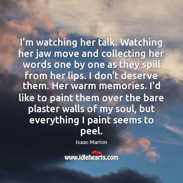 Image, I'm watching her talk. Watching her jaw move and collecting her words