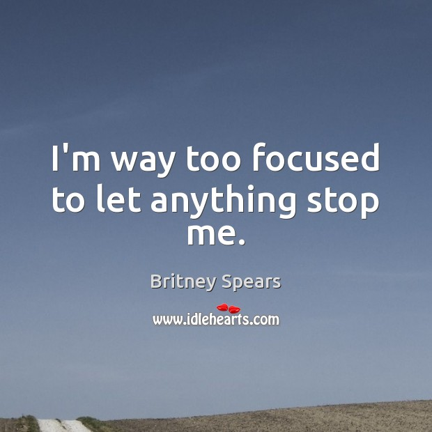 I'm way too focused to let anything stop me. Image