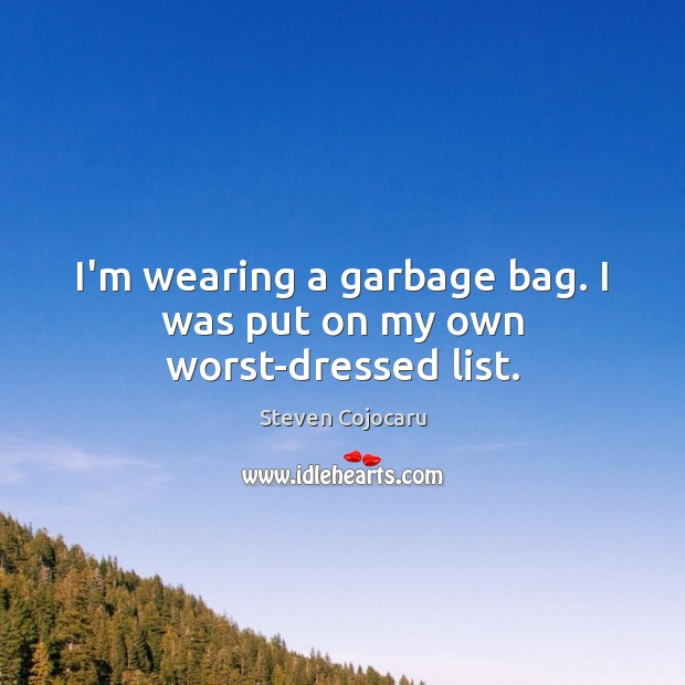 I'm wearing a garbage bag. I was put on my own worst-dressed list. Steven Cojocaru Picture Quote
