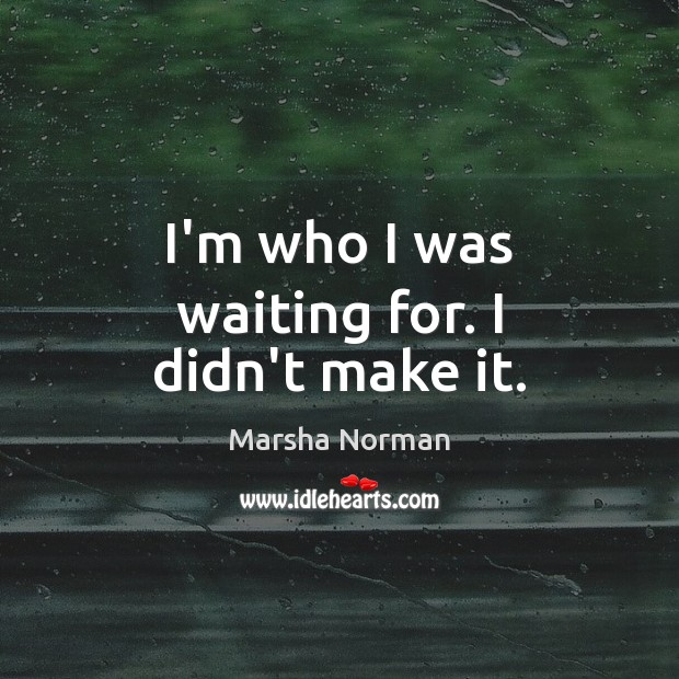 I'm who I was waiting for. I didn't make it. Image