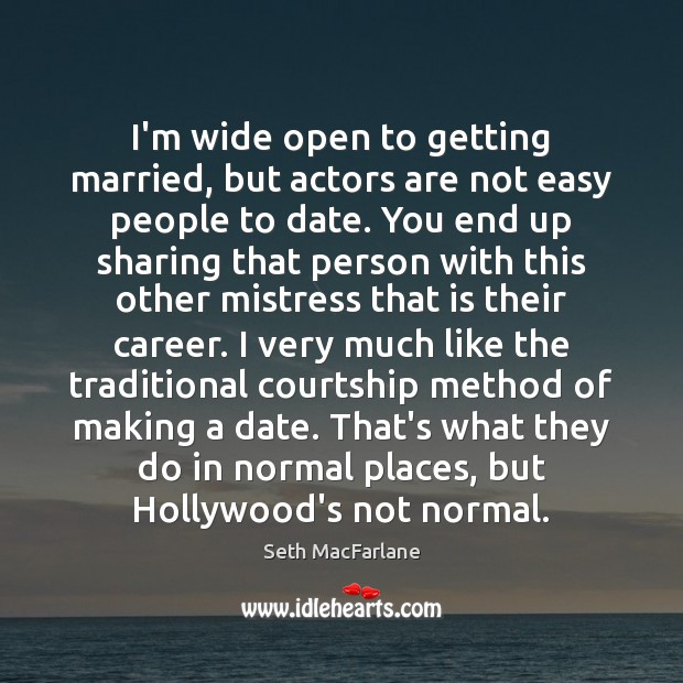 I'm wide open to getting married, but actors are not easy people Seth MacFarlane Picture Quote