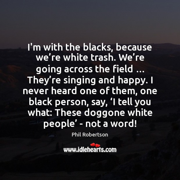 I'm with the blacks, because we're white trash. We're going Image