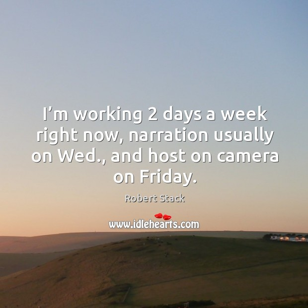 I'm working 2 days a week right now, narration usually on wed., and host on camera on friday. Image