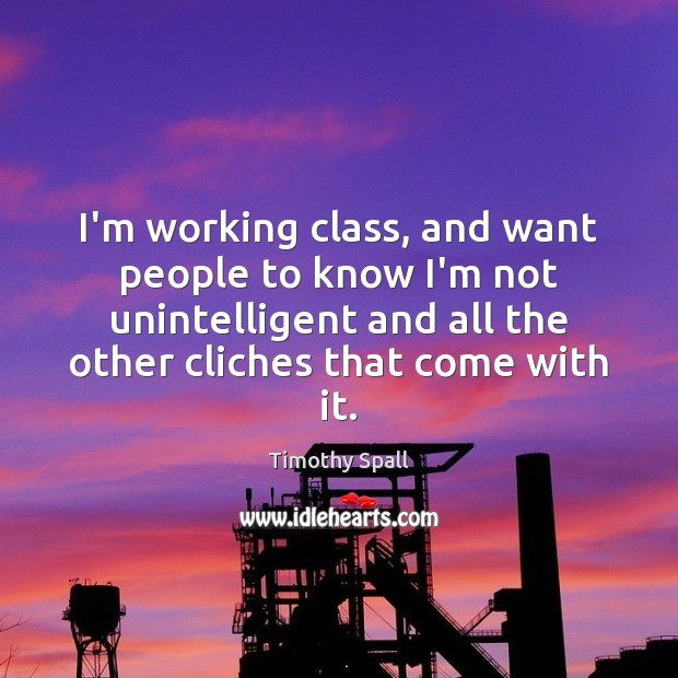 I'm working class, and want people to know I'm not unintelligent and Image