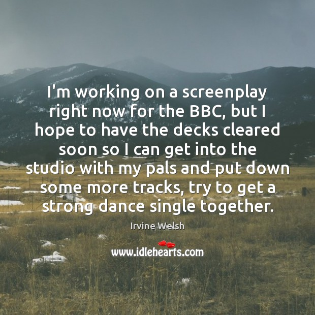 I'm working on a screenplay right now for the BBC, but I Image