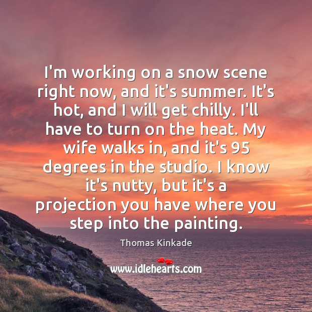 I'm working on a snow scene right now, and it's summer. It's Summer Quotes Image