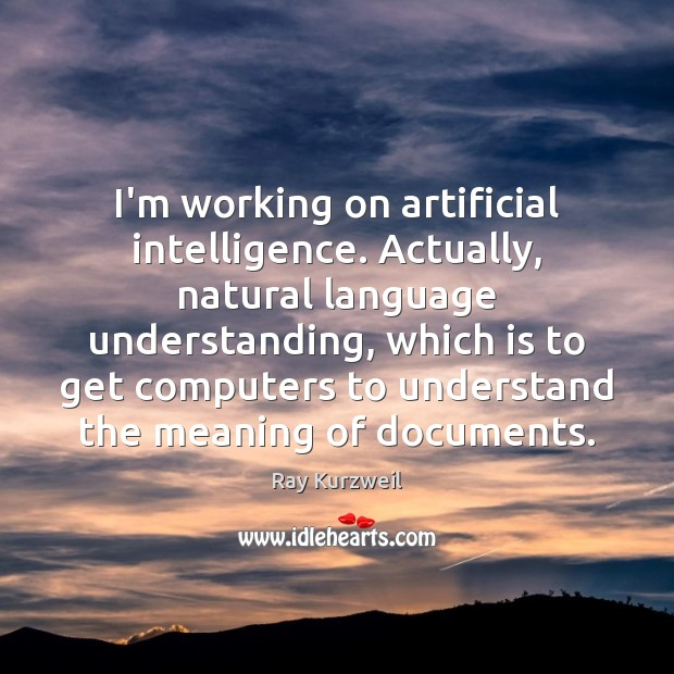 I'm working on artificial intelligence. Actually, natural language understanding, which is to Image