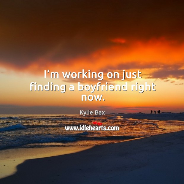 I'm working on just finding a boyfriend right now. Image