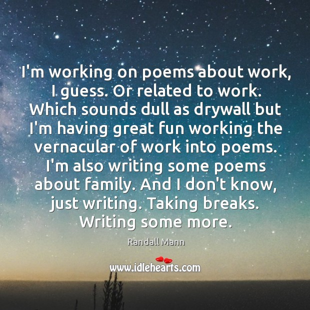 I'm working on poems about work, I guess. Or related to work. Image