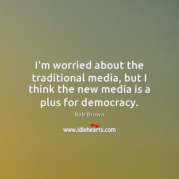 I'm worried about the traditional media, but I think the new media Image