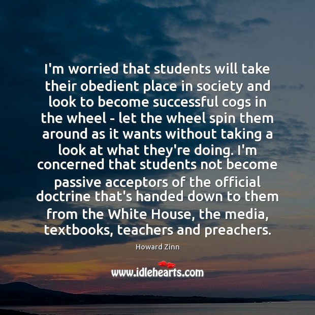 I'm worried that students will take their obedient place in society and Image