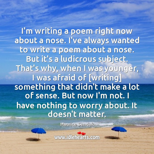 I'm writing a poem right now about a nose. I've always wanted Maurice Sendak Picture Quote